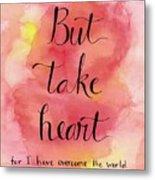 But Take Heart Metal Print