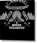 Camping Director I Pitch Tents And Whack Hardwood Metal Print