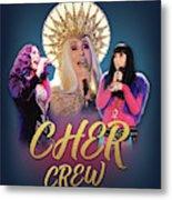 Cher Crew X3 Metal Print
