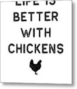 Chicken Design Life Is Better With Dark Lady Funny Gift Farm Girl Metal Print