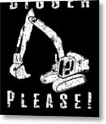 Digger Please Pun Backhoe Bulldozer Earth Movers White Metal Print