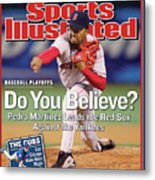 Do You Believe Pedro Martinez Leads The Red Sox Against The Sports Illustrated Cover Metal Print