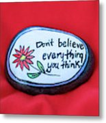 Don't Believe Everything You Think Painted Rock Metal Print