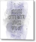 Dreams Don't Work Unless You Do - Watercolor Purple Metal Print