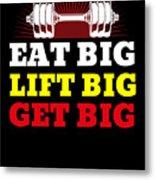 Eat Big Lift Big Get Big Gym Workout Fitness Metal Print