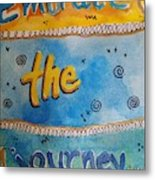 Embrace The Journey. Metal Print