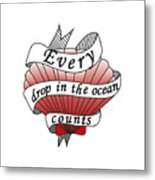 Every Drop In The Ocean Counts Metal Print