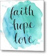 Faith, Hope, Love Metal Print