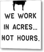 Farming Shirt We Work In Acres Black Cute Gift Farm Country Usa Metal Print