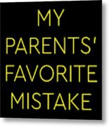 Favorite Child My Parents Favorite Mistake Gift  Metal Print