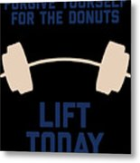 Forgive Yourself For The Donuts Lift Today Metal Print