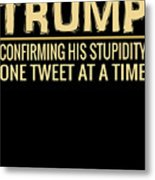 Funny Anti Trump Tweet Confirming His Stupidity Metal Print