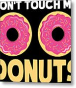 Funny Donut Dont Touch My Donuts Sarcastic Joke Metal Print