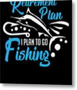 Funny Fishing Yes I Do Have Retirement Plan Gift Metal Print