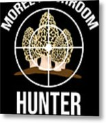 Funny Mushroom Morel Mushroom Hunter Gift Metal Print