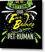 Funny Pregnancy Were Getting Our Fur Babies Metal Print