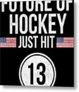Future Of Ice Hockey Just Hit 13 Teenager Teens Metal Print
