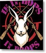 Hunting If It Hops It Drops Funny Rabbit Hunter Gift Idea Metal Print
