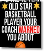 I Am The 12 Year Old Star Basketball Player Your Coach Warned You About Metal Print
