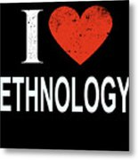 I Love Ethnology Metal Print