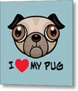 I Love My Pug Metal Print