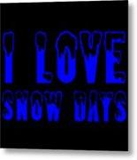 I Love Snow Days Blue Metal Print