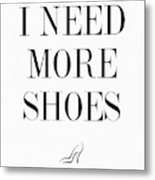 I Need More Shoes Metal Print