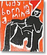 I Was Born In A Mine Woodcut 55 Metal Print