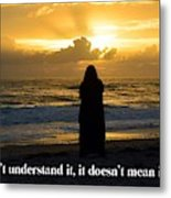If You Don't Understand It... Metal Print