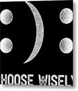 Inspirational Tshirt Happy Or Sad Emoticon Choose Wisely Metal Print