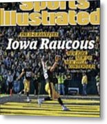 Iowa Raucous. The 11-0 Hawkeyes New Kirk. New Qb. New Title Sports Illustrated Cover Metal Print