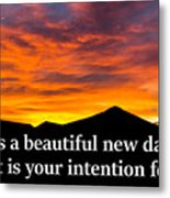 It's A Beautiful Day  What Is Your Intention For It Metal Print