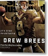 Its Time To Rethink Drew Brees Please Stop Calling Him An Sports Illustrated Cover Metal Print