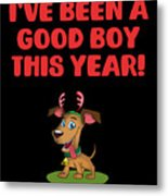 Ive Been A Good Boy This Year Metal Print