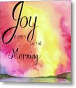 Joy Comes In The Morning Metal Print