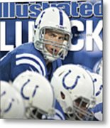 Luck Andrew Luck Of The Indianapolis Colts Sports Illustrated Cover Metal Print