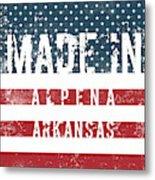Made In Alpena, Arkansas #alpena #arkansas Metal Print