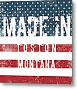 Made In Toston, Montana #toston Metal Print