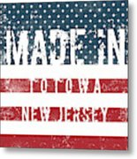 Made In Totowa, New Jersey #totowa Metal Print