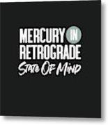 Mercury In Retrograde State Of Mind- Art By Linda Woods Metal Print