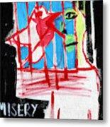 Misery Loves Company Metal Print