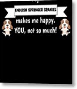 My English Springer Spaniel Makes Me Happy You Not So Much Funny Gift Idea Metal Print