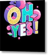 Oh Yess Good Old Times Born In The 90s Gift Or Present Metal Print