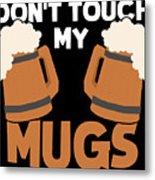 Oktoberfest Tshirt Dont Touch My Mugs Funny Beer Tee Metal Print