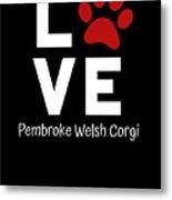Paw Love Pembroker Welsh Corgi Metal Print