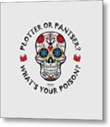 Plotter Or Pantser - What's Your Poison? Metal Print