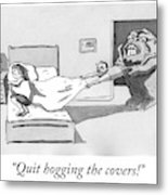 Quit hogging the covers Metal Print