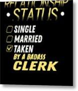 Relationship Status Taken By A Badass Clerk Metal Print