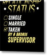 Relationship Status Taken By A Badass Supervisor Metal Print