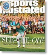 Ser-gee-oh Major Breakthrough At The 81st Masters Sports Illustrated Cover Metal Print